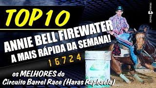 TOP 10 - Circuito Barrel Race, ANNIE BELL FIREWATER é a mais rápida da semana!