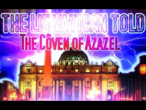 YRFT - PART 1 - The LIE The VATICAN Told - The COVEN of AZAZEL - Mirror Video