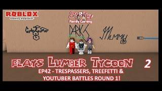 SFG - Roblox - Lumber Tycoon 2 - EP42 - Trespassers, Treefetti & Youtuber Battles Round 1!