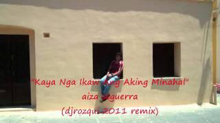 Kaya Nga Ikaw Ang Aking Minahal(djrozqui 2011 remix) aiza seguerra.wmv