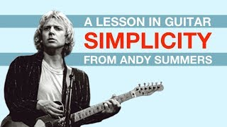 Guitar Simplicity Pays Off: A Lesson From Andy Summers (The Police)