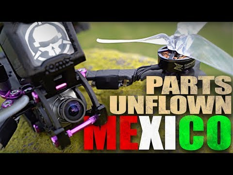 PARTS UNFLOWN: Mexico FPV