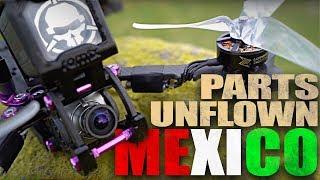 PARTS UNFLOWN: Mexico FPV
