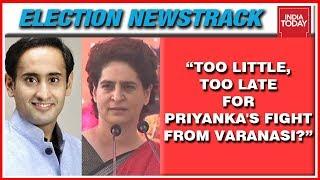 Will Priyanka Gandhi Fighting From Varanasi Make A Difference? | Election Newstrack