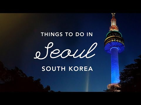 10 Things To Do in Seoul, South Korea | Seoul Travel Guide