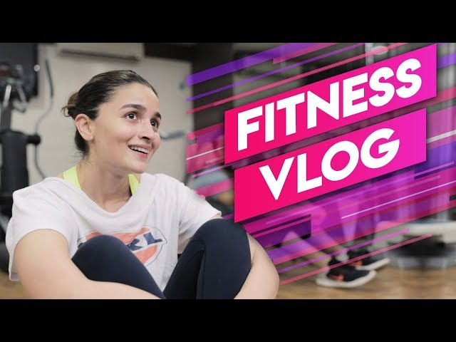 Alia Bhatt's Fitness Vlog | Alia Bhatt