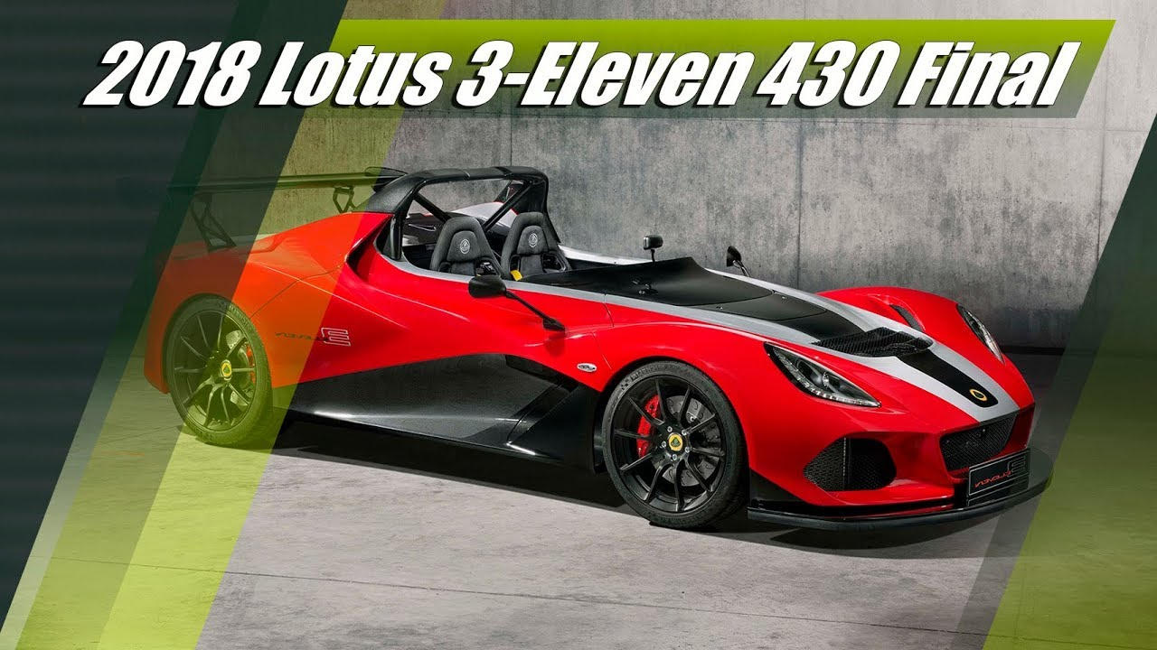 2018 Lotus 3-Eleven 430 Final Edition 20 Examples Only - YouTube a5feebc926
