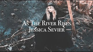 As The River Rises - Jessica Sevier (Official Video)