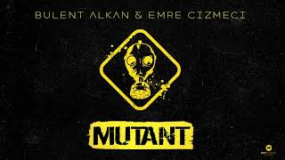 Bulent Alkan & Emre Cizmeci Mutant (Original Mix)