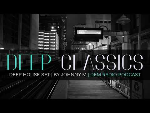 Deep Classics | Deep House Set | 2020 Mixed By Johnny M | DEM Radio Podcast