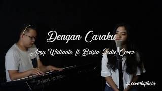 Download Lagu Arsy Widianto & Brisia Jodie - Dengan Caraku (COVER) by Stevie Mp3