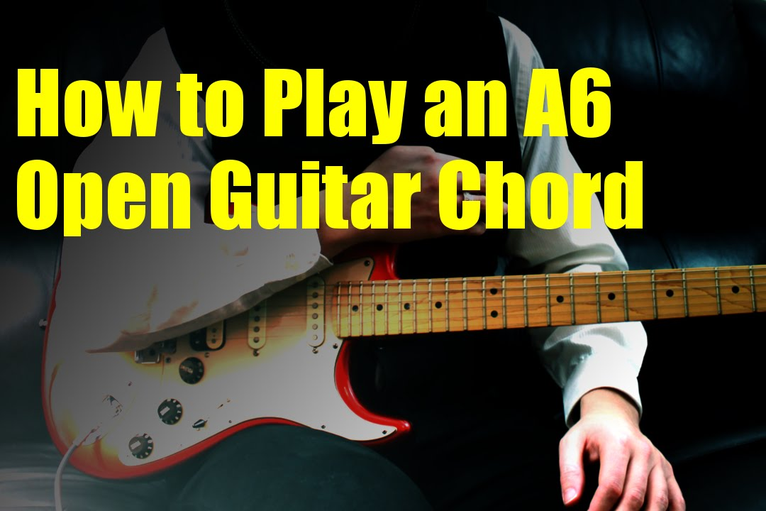How To Play An A6 Open Guitar Chord Youtube
