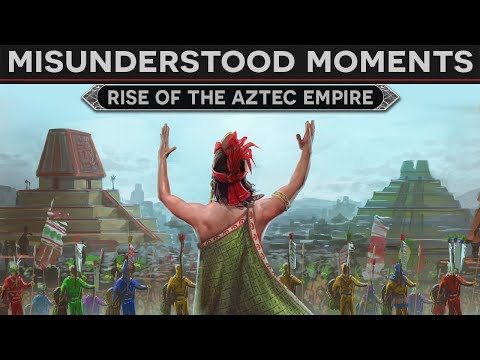 Misunderstood Moments in History - Rise of the Aztec Empire