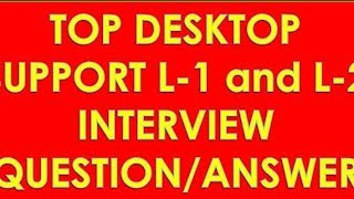 Top Desktop Support L-1/L-2 Interview Questions and Answers