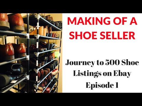 Making of a Shoe Seller -- Journey to 500 Shoe Listings on Ebay -- Ep 1
