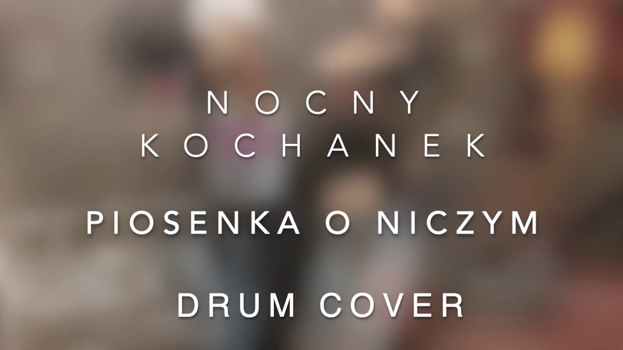 Nocny Kochanek - Piosenka o niczym (drum cover)