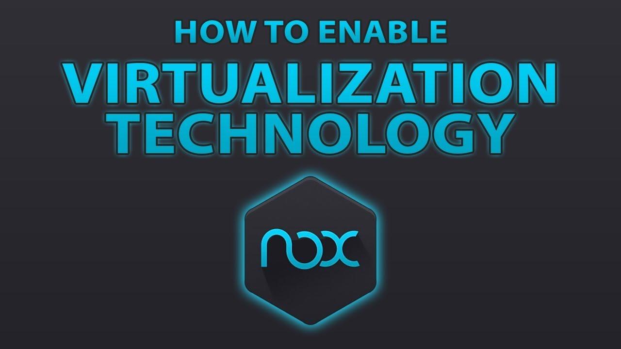 Nox - How To Enable VT ( Virtualization Technology ) For PC