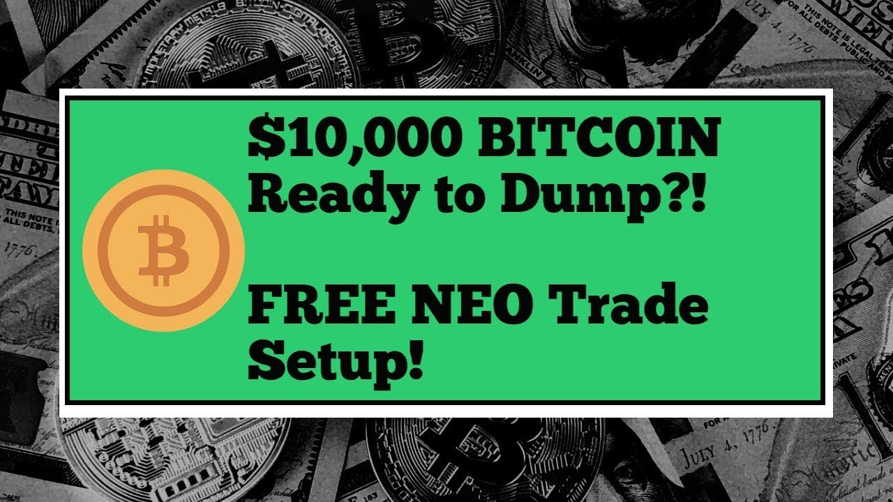 Bitcoin Breaks $10K, About To Dump? FREE NEO Trade Set Up & TA Lesson