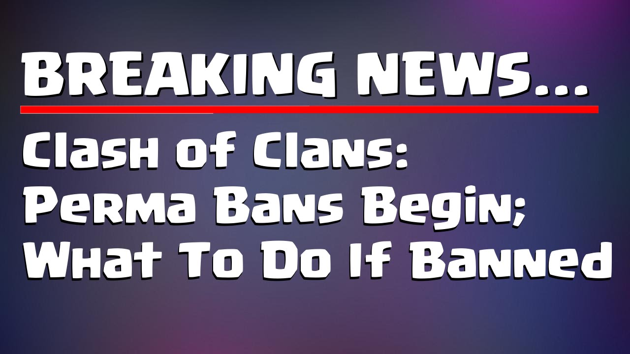 BREAKING NEWS    PERMANENT BANS BEGIN! WHAT TO DO IF BANNED | CLASH OF  CLANS | Mister Clash