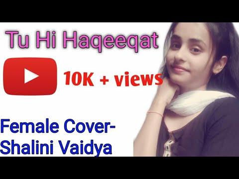 Tu Hi Haqeeqat female cover by Shalini Vaidya