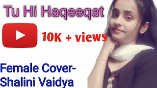 Tu Hi Haqeeqat female cover by Shalini Vaidya