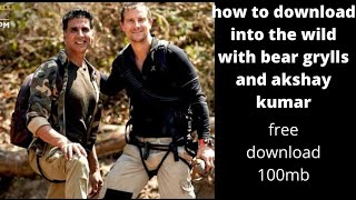 how to download into the wild with bear grylls and akshay kumar 2020|
