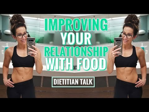 Improving Your Relationship With Food | Dietitian Talk