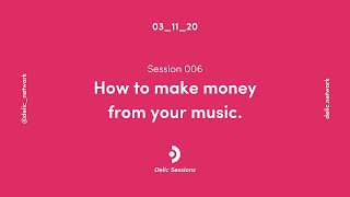 Delic Session 006 : How to make money from your music.