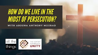 How Do We Live in the Midst of Persecution?