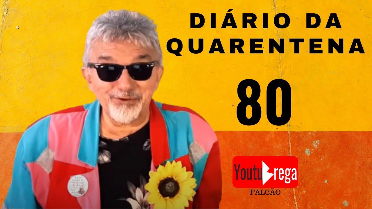 DIÁRIO DA QUARENTENA 80 - Falcão - 07.07.2020