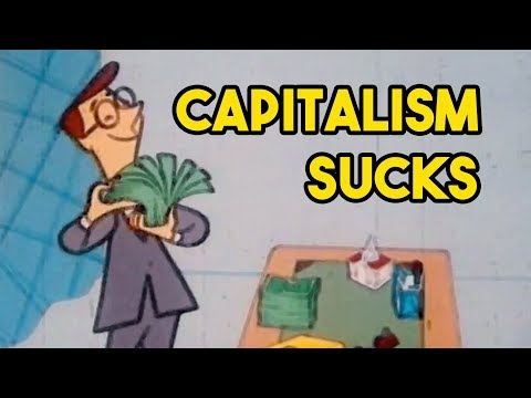 Here's why capitalism SUCKS! -- and why it needs to end!
