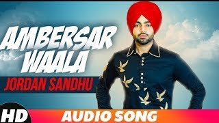 Ambersar Waala (Full Audio)| Jordan Sandhu | Bunty Bains | Desi Crew | Latest Punjabi Song 2018