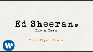 Ed Sheeran - The A Team (True Tiger Remix) [Official]