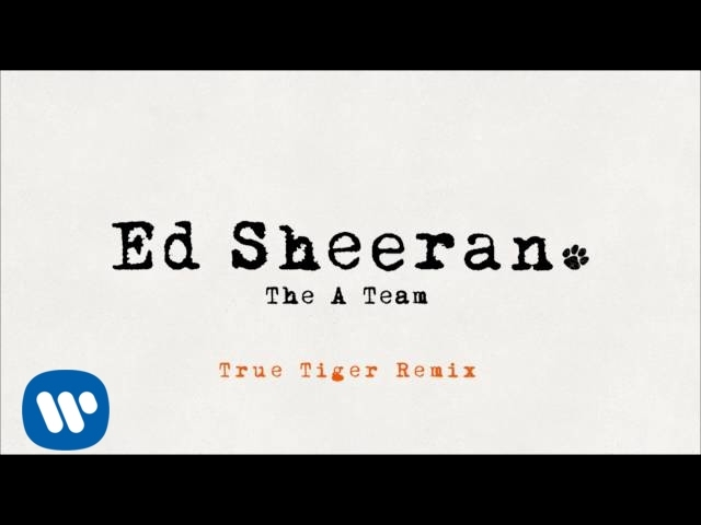 ed-sheeran-the-a-team-true-tiger-remix-official-ed-sheeran