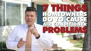 Air Conditioner Troubleshooting: 7 Things Homeowners Do To Cause Air Conditioner Problems