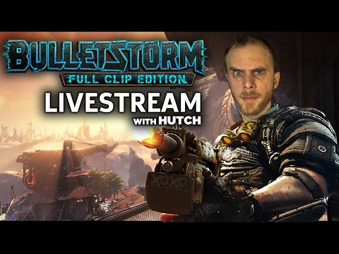 Bulletstorm: Full Clip Edition Livestream With Hutch!