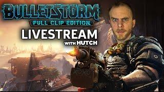 Bulletstorm: Full Clip Edition Livestream with Hutch!