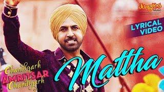 Mattha   Lyrical   Karamjit Anmol  Gippy Grewal  Sargun Mehta  Chandigarh Amritsar Chandigarh