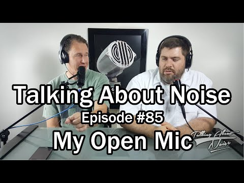 Talking About Noise Episode #86 - My Open Mic