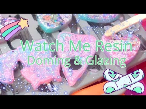 Watch Me Resin: Doming & Glazing