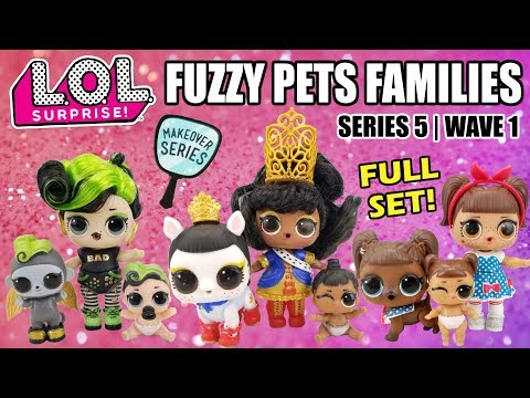 LOL Surprise FUZZY PETS FULL SET FAMILIES | L.O.L. Makeover Series 5 Family Reunions | Wave 1