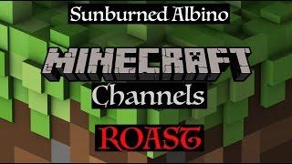 Sunburned Albino Roast of Minecraft Channels