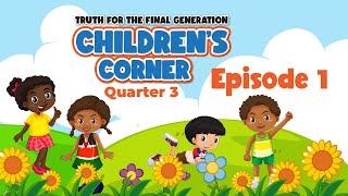 Children's Corner: Quarter 3 Lesson 1