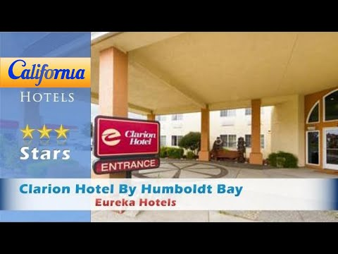 Clarion Hotel By Humboldt Bay, Eureka Hotels - California