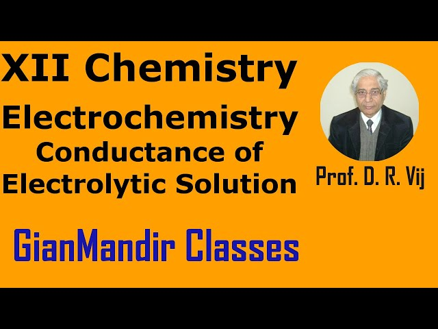 XII Chemistry | Electrochemistry | Conductance of Electrolytic Solution by Gourav Sir