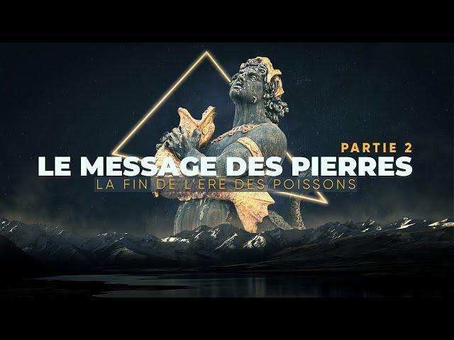 LA FIN DE L'ÈRE DES POISSONS | LE MESSAGE DES PIERRES [partie 2]