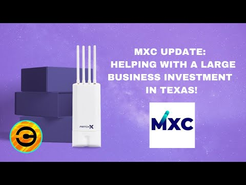 MXC UPDATE: Helping With A Large Business Investment in Texas! | Crypto Gossip