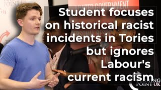Student focuses on historical racist incidents in Tories but ignores Labour's current racism