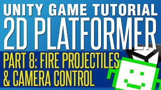 Shooting Projectiles & Camera Control - Unity 2D Platformer Tutorial - Part 8