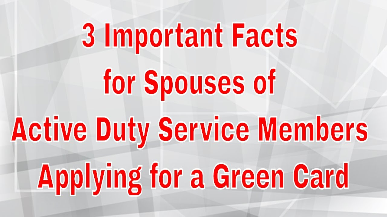 3 Important Facts for spouses of Active Duty Military Service Members  applying for a Green Card